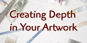 Creating Depth in Your Artwork