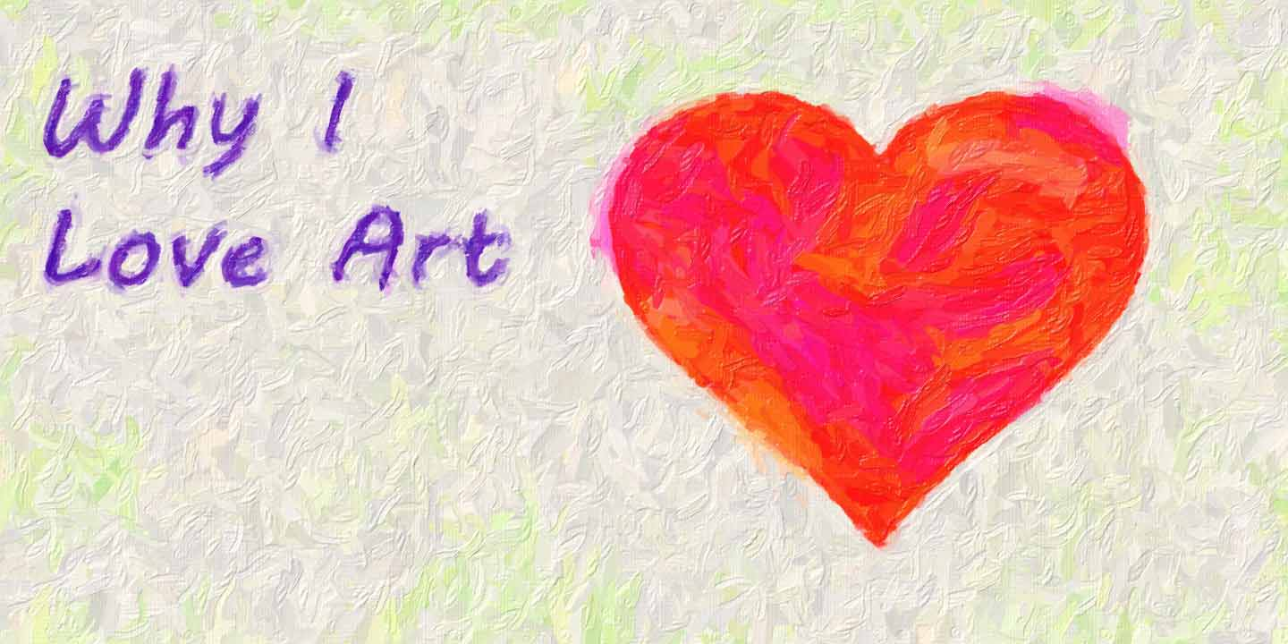 Why I Love Art | Reasons for Being an Artist