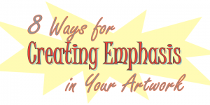 8 Ways for Creating Emphasis in Your Artwork | helloartsy.com