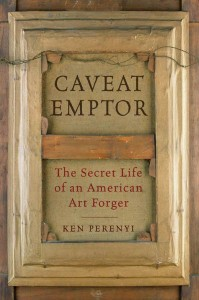 Book Review: Caveat Emptor: The Secret Life of an American Art Forger