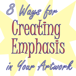 8 Ways for Creating Emphasis in Your Artwork