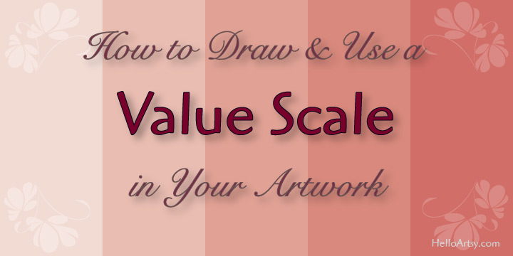 How To Draw and Use a Value Scale in Your Artwork
