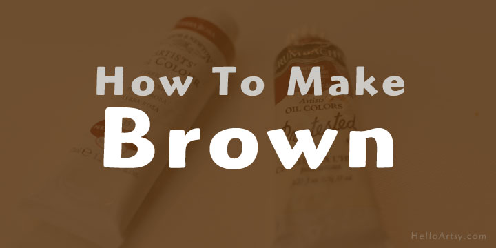 How to Make Brown: Mixing Your Paints to Understand Brown Colors!