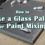How to Make a Glass Palette for Paint Mixing