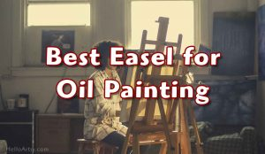 Best Easel for Oil Painting