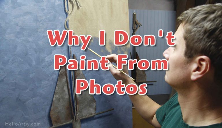 Why I Don't Paint From Photos